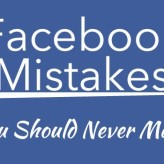 What Facebook Mistakes you Should Never Make