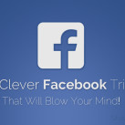 11 Clever Facebook Tricks That Will Blow Your Mind!