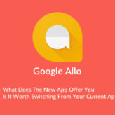 Google Allo: Why You Should Switch from Whatsapp or Others to Google Allo?